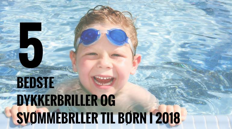5 bedste dykkerbriller og svømmebrilelr til børn